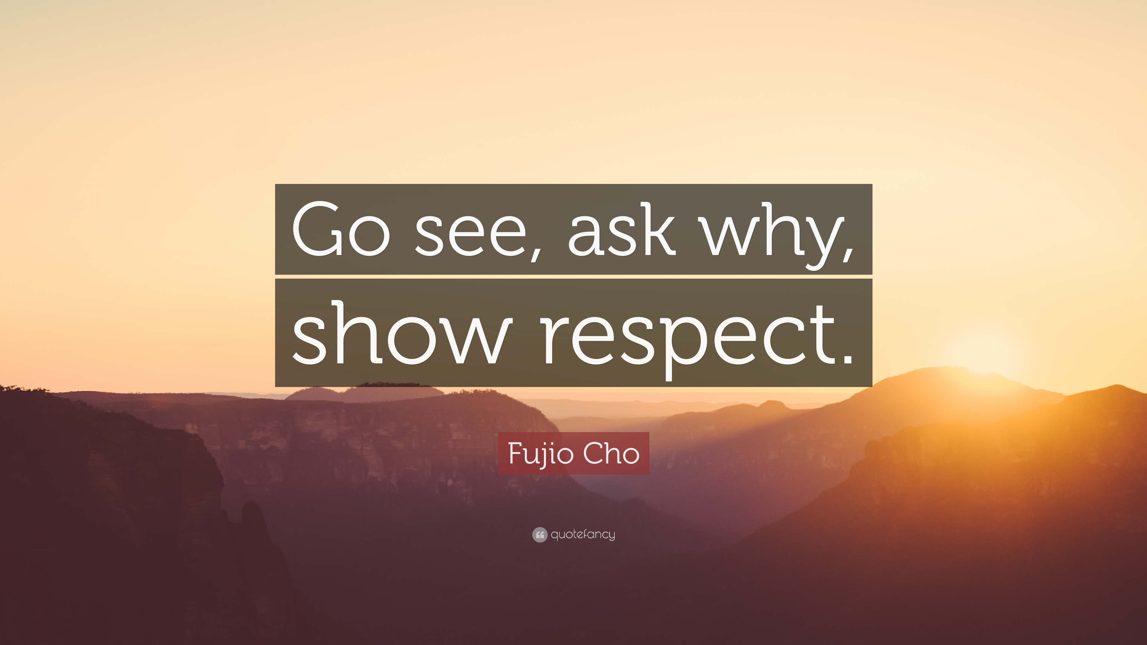 1598556-Fujio-Cho-Quote-Go-see-ask-why-show-respect